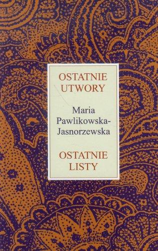 Ostatnie utwory Ostatnie listy: Maria Pawlikowska-Jasnorzewska