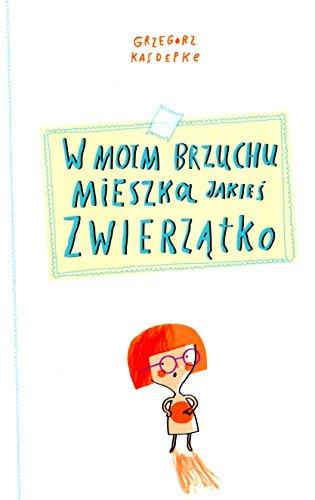 W moim brzuchu mieszka jakies zwierzatko (Hardback): Grzegorz Kasdepke