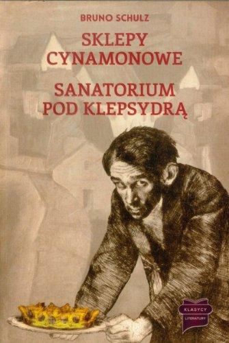 Sklepy cynamonowe / Sanatorium pod Klepsydra: Bruno Schulz