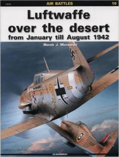 Luftwaffe Over the Desert: from January till August 1942: Murawski, Marek