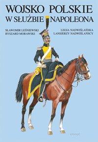 Wojsko Polskie w sluzbie Napoleona: legia nadwislanska,: Lesniewski, Slawomir -