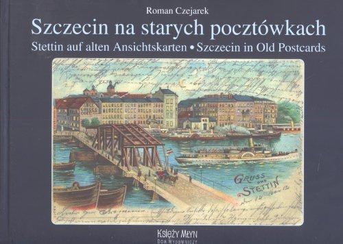 9788361253099: Szczecin na starych pocztowkach Stettin auf alten Anschitskarten - Szczecin in Old Postcards