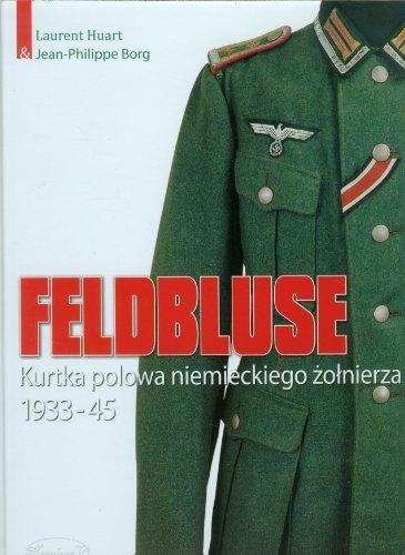 9788361324805: Feldbluse Kurtka polowa niemieckiego zolnierza: 1933-45
