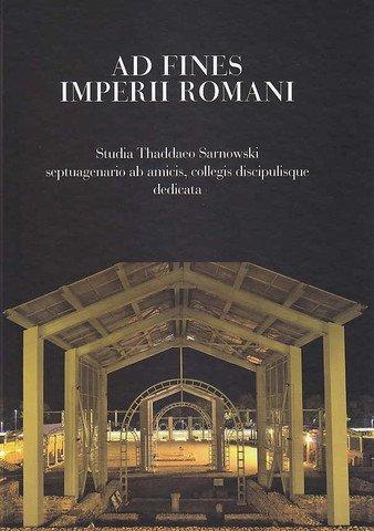 9788361376460: Ad Fines Imperii Romani, Studia Thaddaeo Sarnowski septuagenario ab amicis, collegis discipulisque dedicata