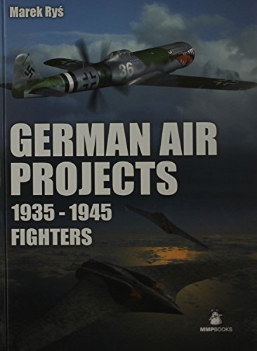 9788361421764: German Fighter Projects 1935 – 1945: A Complete History of Might-Have-Been German Air Force Fighter Projects