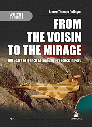 9788361421931: From the Voisin to the Mirage: 100 years of French Aeronautic Presence in Peru (White Series)