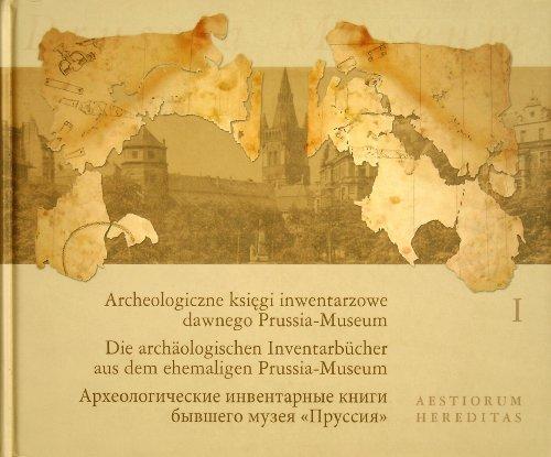 Archeologiczne ksi egi inwentarzowe dawnego Prussia-Museum =: Bitner-Wróblewska, Anna (Red.)
