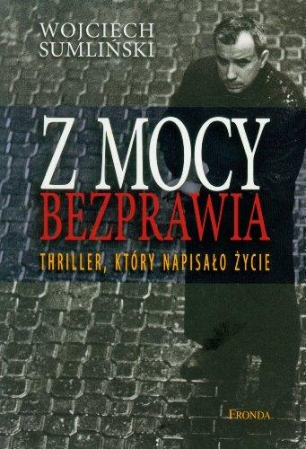 Z Mocy Bezprawia (Polska wersja jezykowa): Wojciech Sumlinski
