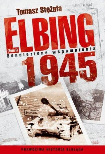 9788362329106: Elbing 1945: Odnalezione wspomnienia. Tom 1 (polish)