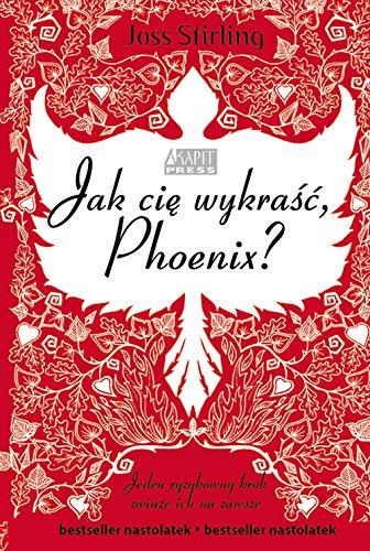 "9788362955886: Jak CiÄ™ Wykra?›Ä‡ Phoenix - Joss Stirlling [KSIÄ""??KA]"