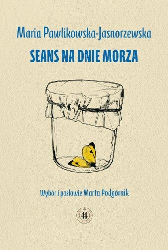 Seans na dnie morza: Jasnorzewska-Pawlikowska Maria