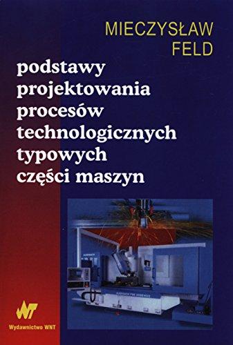 9788363623487: Podstawy projektowania procesow technologicznych typowych czesci maszyn
