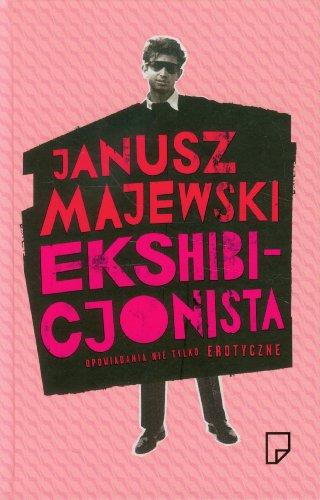 Ekshibicjonista Opowiadania nie tylko erotyczn: Janusz Majewski