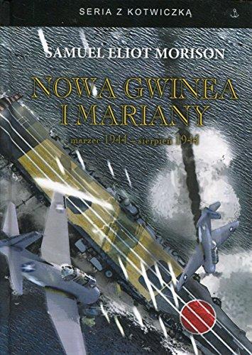 Nowa Gwinea i Mariany marzec 1944 -: Morison S.E.