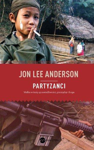 Partyzanci: Walka w imie sprawiedliwosci, pieniedzy i boga: Anderson, Jon Lee
