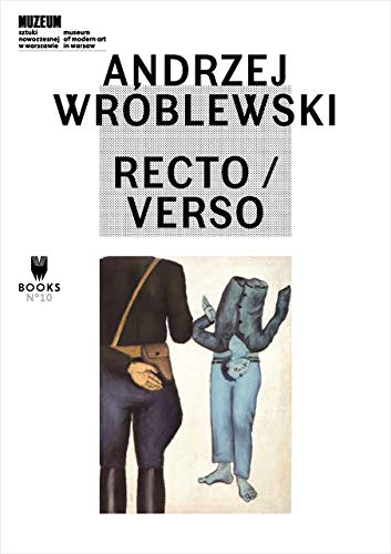 9788364177163: Andrzej Wroblewski: Recto / Verso (Museum of Modern Art in Warsaw - Museum Under Construction)