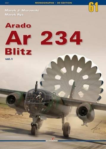 9788364596346: Arado Ar 234 Blitz. Volume 1 (Monographs 3D Edition)