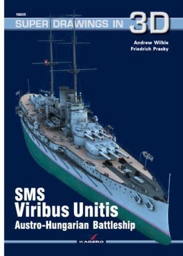 SMS Viribus Unitis: Austro-Hungarian Battleship (Super Drawings in 3D): Andrew Wilkie