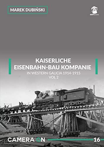 9788365958341: Kaiserliche Eisenbahn-Bau Kompanie in Western Galicia 1914-1915: Volume 2 (Camera on)