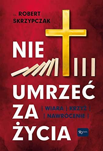 Stock image for Nie umrze? za ?ycia: Wiara Krzy? Nawrócenie (Book) for sale by The Book Depository EURO