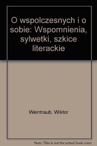O wspo??czesnych i o sobie: Wspomnienia, sylwetki, szkice literackie (Polish Edition) Weintraub, ...