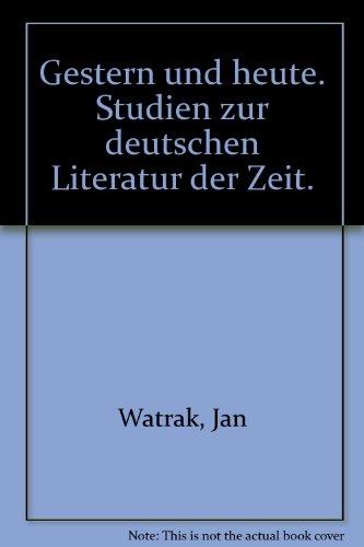 Gestern und heute. Studien zur deutschen Literatur: Watrak, Jan