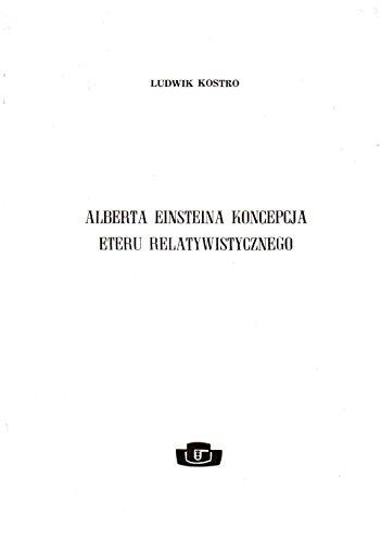 Alberta Einsteina koncepcja eteru relatywistycznego: Jej historia,: Ludwik Kostro