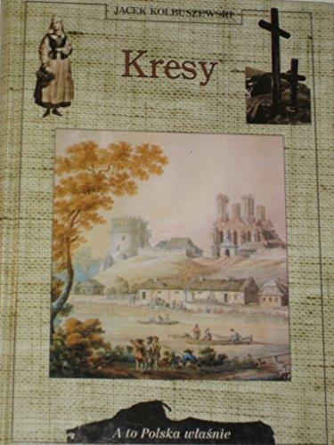 Kresy (A to Polska wlasnie) (Polish Edition): Kolbuszewski, Jacek