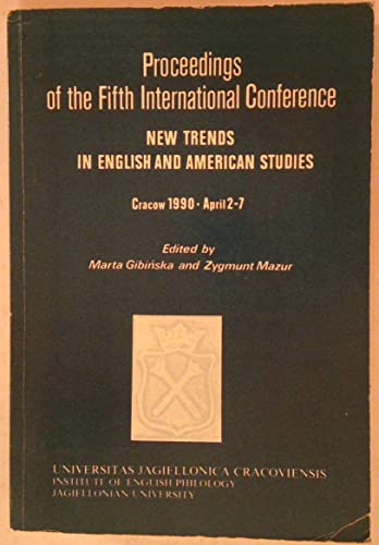 9788370520618: Proceedings of the fifth international conference: New trends in English and American studies (Cracow 1990 April 2-7)
