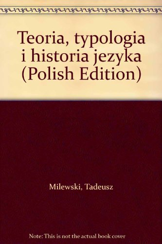 Teoria, typologia i historia jezyka (Polish Edition): Tadeusz Milewski