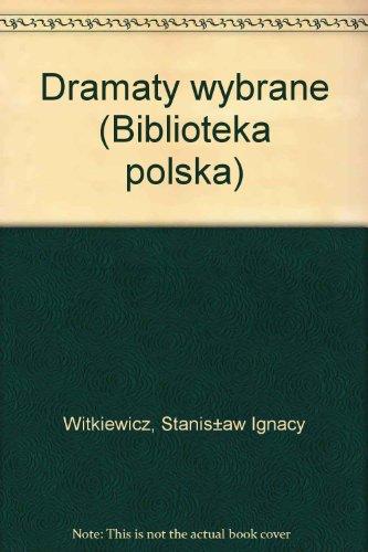 Dramaty wybrane (Biblioteka polska): Witkiewicz, Stanis±aw Ignacy