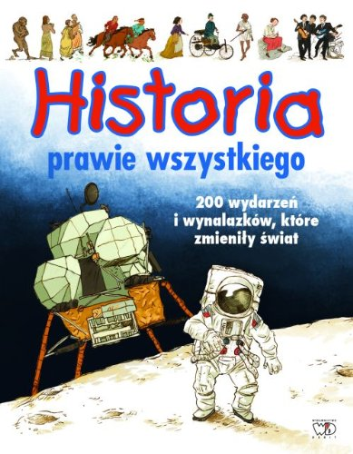 Historia prawie wszystkiego. 200 wydarzen i wynalazkow,: MacLeod E., Wishinsky