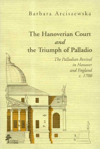 9788371812446: The Hanoverian Court and the Triumph of Palladio: The Palladian Revival in Hanover and England c. 1700