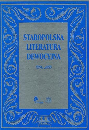 Staropolska Literatura Dewocyjna. Gatunki, Tematy, Funkcje: Dackiej - Gorzynskiej, Iwony M. / ...