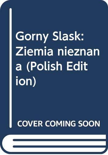 Gorny Slask: Ziemia nieznana (Polish Edition): Kucia, Roman