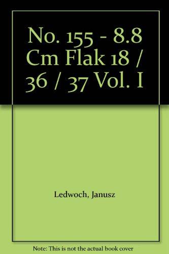 No. 155 - 8.8 Cm Flak 18 / 36 / 37 Vol. I: Ledwoch, Janusz