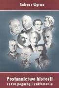 POSLANNICTWO HISTORII CZASU POGARDY I ZAKLAMANIA -- POLAND: TADEUSZ WYRWA