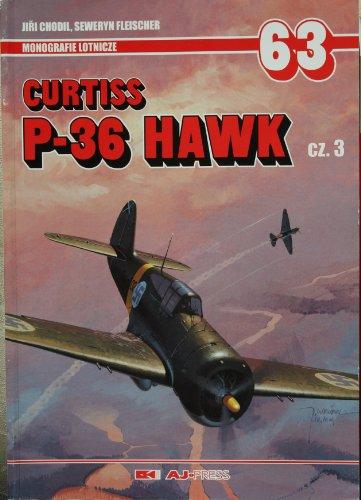 Monografie Lotnicze 63 - Curtiss P-36 Hawk Cz. 3: Fleischer, Seweryn & Chodil, Jiri