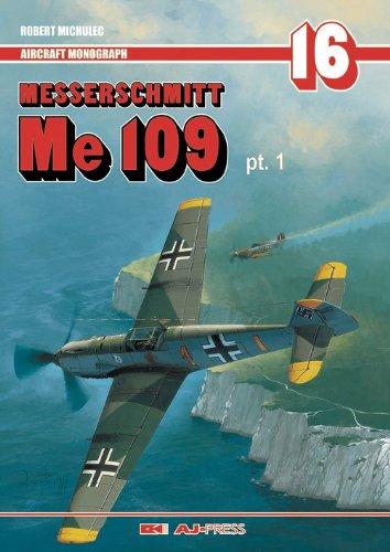 AIRCRAFT MONOGRAPHS 16: MESSERSCHMITT ME 109, PT1: Robert Michulec