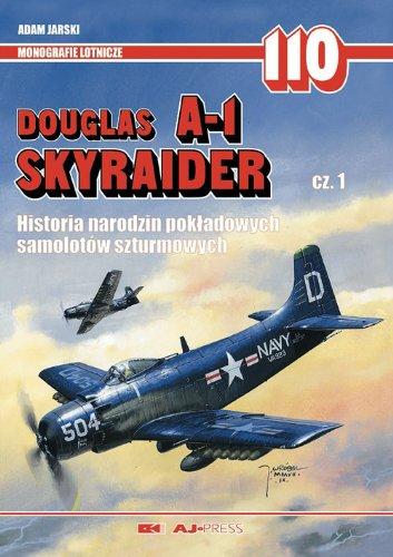 9788372371911: Douglas A-1 Skyraider Cz. 1: Historia narodzin pokładowych samolotow szturmowych (Monografie Lotnicze)