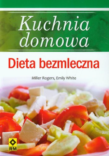 Kuchnia domowa. Dieta bezmleczna: Rogers Miller, White