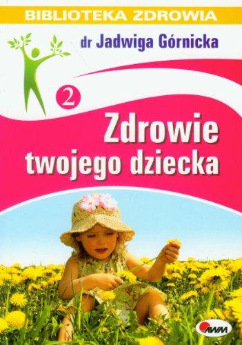 Zdrowie twojego dziecka: G?rnicka, Jadwiga
