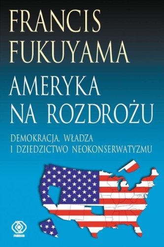 Ameryka na rozdrozu: Fukuyama, Francis