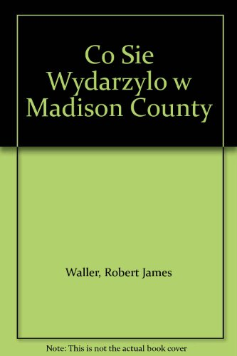 Co Sie Wydarzylo w Madison County: Waller, Robert James