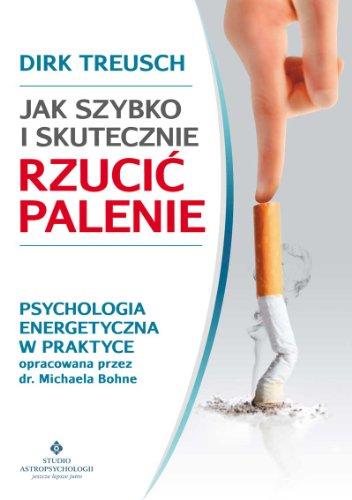9788373775299: Jak szybko i skutecznie rzucic palenie: Psychologia energetyczna w praktyce opracowana przez dr. Michaela Bohne