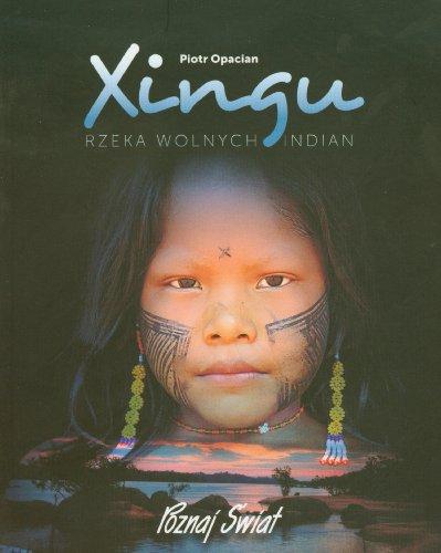 9788373808454: Xingu. Rzeka wolnych ludzi.