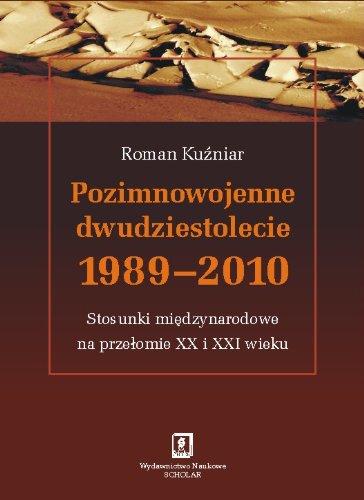 9788373834811: Pozimnowojenne Dwudziestolecie, 1989-2010: Stosunki Minedzynarodowe Na Przeomie XX I XXI Wieku