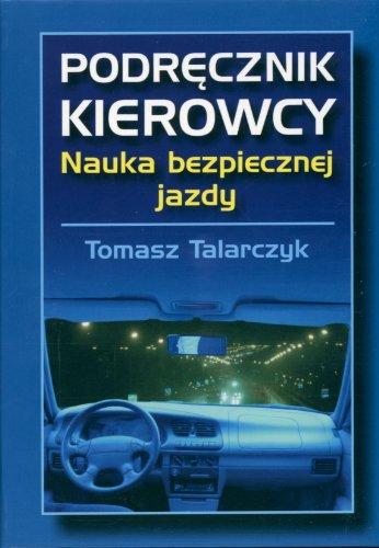 Podrecznik kierowcy Nauka bezpiecznej jazdy: Talarczyk, Tomasz