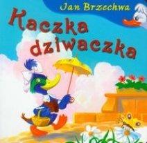 Kaczka - Dziwaczka Tw - Jan Brzechwa: Jan Brzechwa