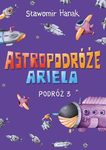 9788374379830: Astropodroze Ariela Podroz 3